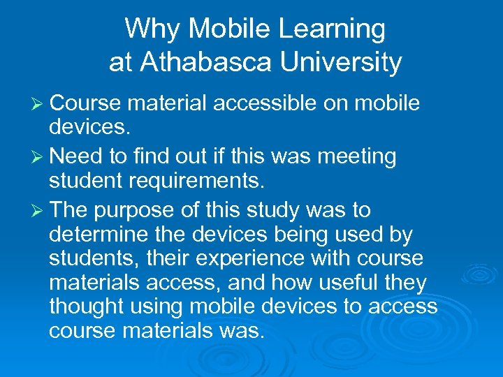 Why Mobile Learning at Athabasca University Ø Course material accessible on mobile devices. Ø