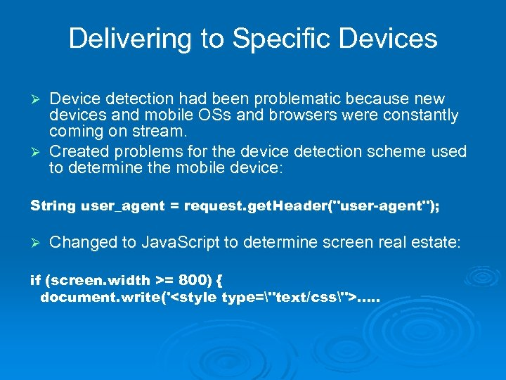 Delivering to Specific Devices Device detection had been problematic because new devices and mobile