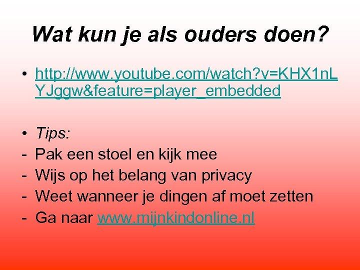 Wat kun je als ouders doen? • http: //www. youtube. com/watch? v=KHX 1 n.