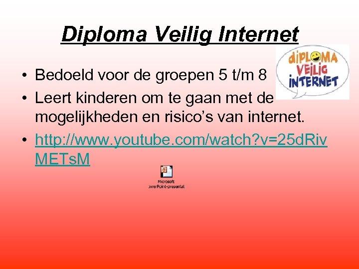 Diploma Veilig Internet • Bedoeld voor de groepen 5 t/m 8 • Leert kinderen
