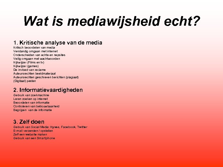 Wat is mediawijsheid echt? 1. Kritische analyse van de media Kritisch beoordelen van media