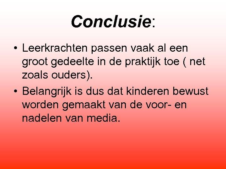 Conclusie: • Leerkrachten passen vaak al een groot gedeelte in de praktijk toe (