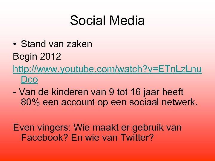 Social Media • Stand van zaken Begin 2012 http: //www. youtube. com/watch? v=ETn. Lz.