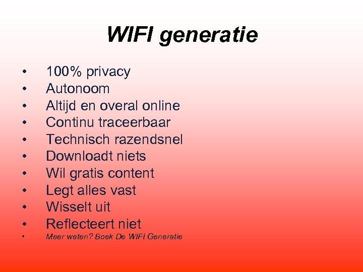 WIFI generatie • • • 100% privacy Autonoom Altijd en overal online Continu traceerbaar