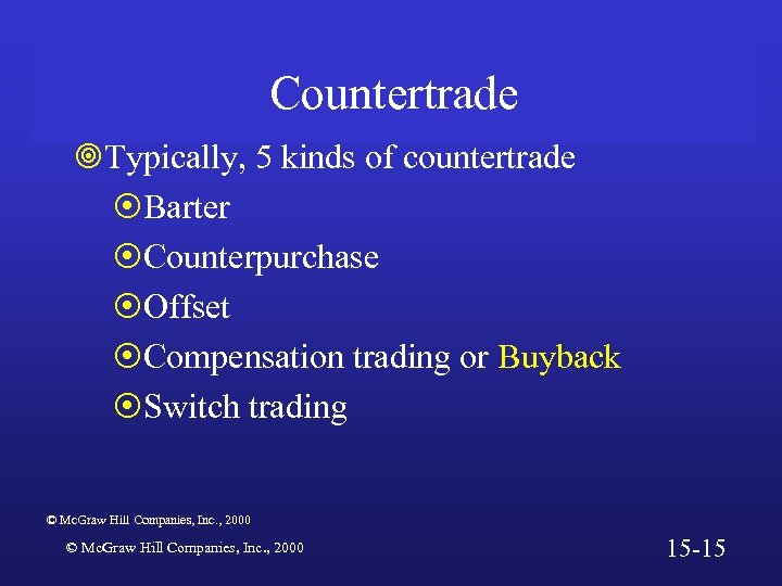 Countertrade ¥Typically, 5 kinds of countertrade ¤Barter ¤Counterpurchase ¤Offset ¤Compensation trading or Buyback ¤Switch