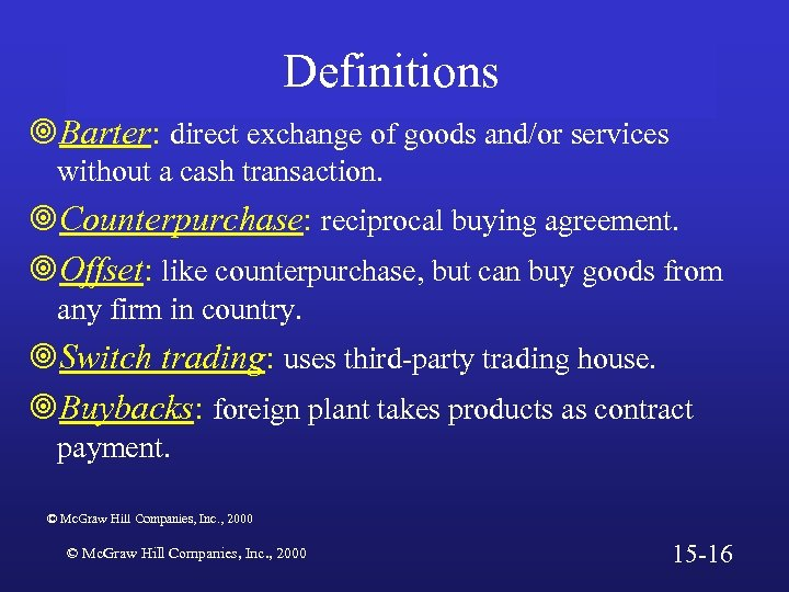 Definitions ¥Barter: direct exchange of goods and/or services without a cash transaction. ¥Counterpurchase: reciprocal