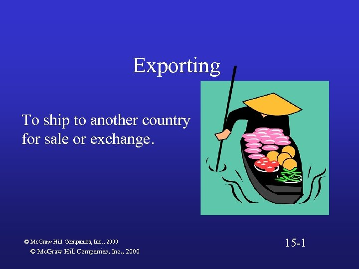 Exporting To ship to another country for sale or exchange. © Mc. Graw Hill