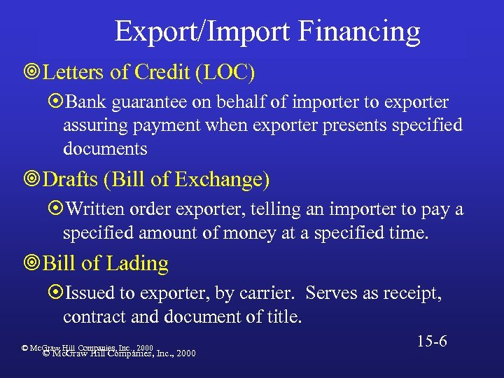Export/Import Financing ¥Letters of Credit (LOC) ¤Bank guarantee on behalf of importer to exporter