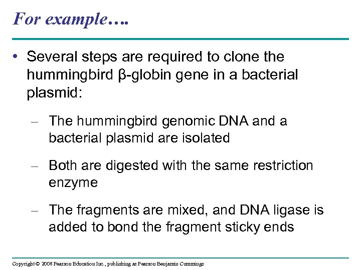 For example…. • Several steps are required to clone the hummingbird β-globin gene in