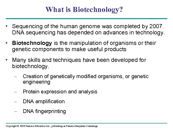 What is Biotechnology? • Sequencing of the human genome was completed by 2007. DNA