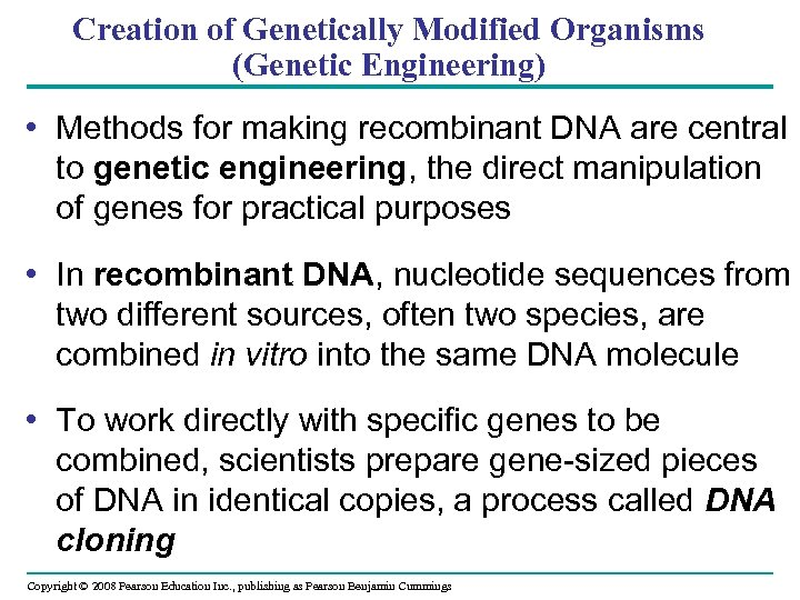 Creation of Genetically Modified Organisms (Genetic Engineering) • Methods for making recombinant DNA are