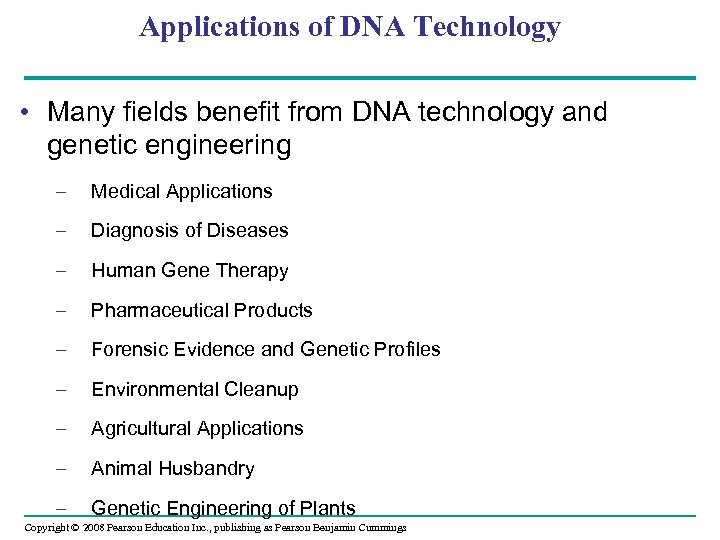 Applications of DNA Technology • Many fields benefit from DNA technology and genetic engineering