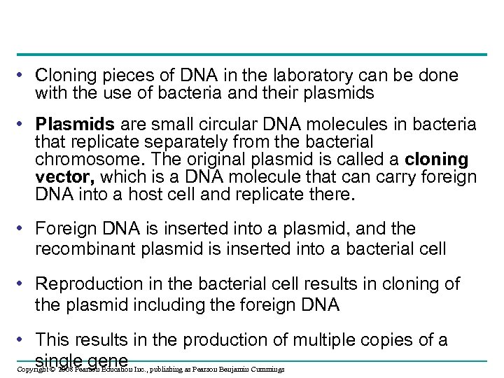 • Cloning pieces of DNA in the laboratory can be done with the