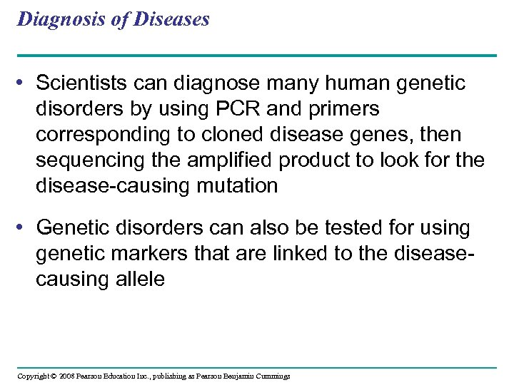 Diagnosis of Diseases • Scientists can diagnose many human genetic disorders by using PCR