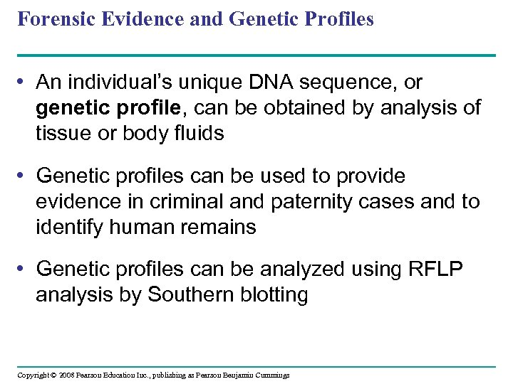 Forensic Evidence and Genetic Profiles • An individual's unique DNA sequence, or genetic profile,
