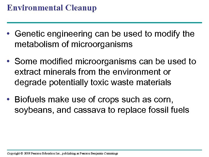 Environmental Cleanup • Genetic engineering can be used to modify the metabolism of microorganisms