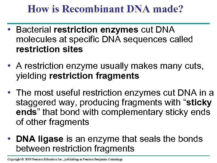 How is Recombinant DNA made? • Bacterial restriction enzymes cut DNA molecules at specific