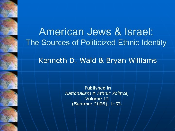 American Jews & Israel: The Sources of Politicized Ethnic Identity Kenneth D. Wald &