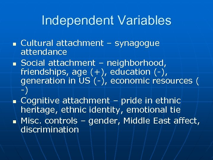 Independent Variables n n Cultural attachment – synagogue attendance Social attachment – neighborhood, friendships,