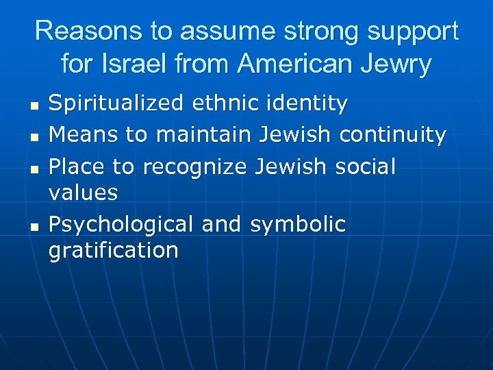 Reasons to assume strong support for Israel from American Jewry n n Spiritualized ethnic
