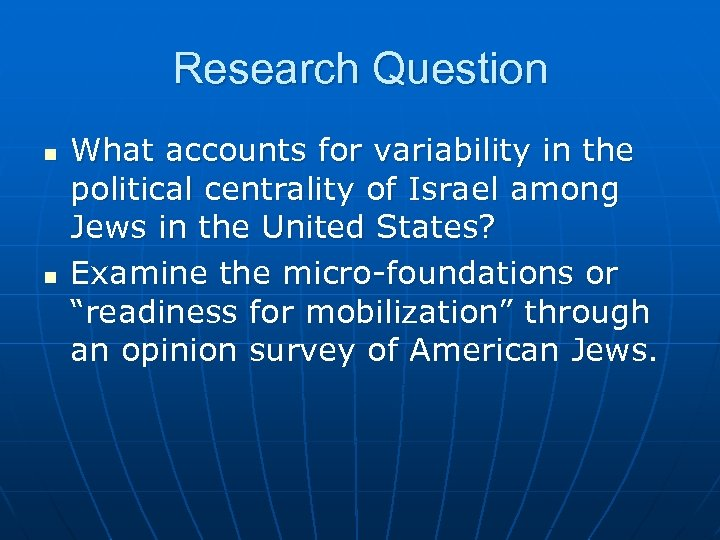 Research Question n n What accounts for variability in the political centrality of Israel
