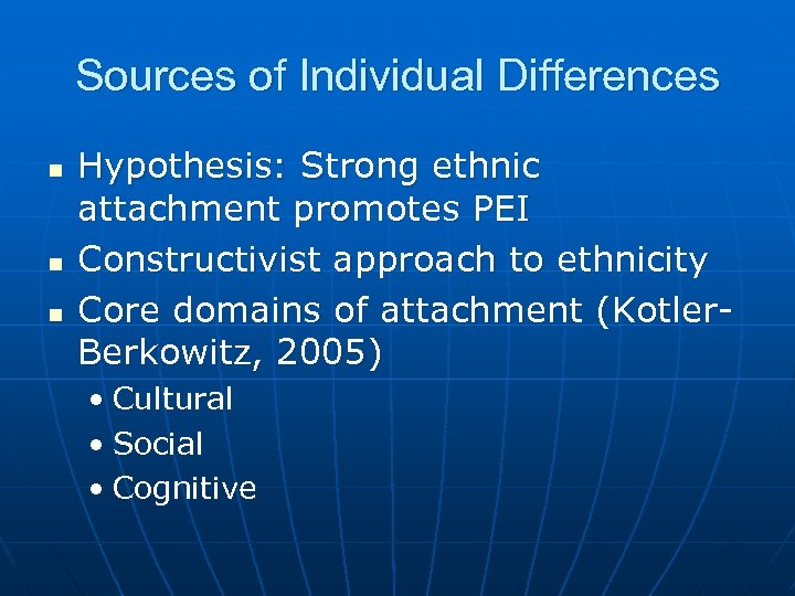 Sources of Individual Differences n n n Hypothesis: Strong ethnic attachment promotes PEI Constructivist
