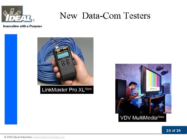 New Data-Com Testers Innovation with a Purpose Link. Master Pro XLNew VDV Multi. Media.