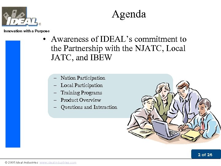 Agenda Innovation with a Purpose • Awareness of IDEAL's commitment to the Partnership with