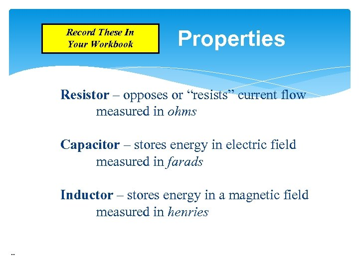 "Record These In Your Workbook Properties Resistor – opposes or ""resists"" current flow measured"