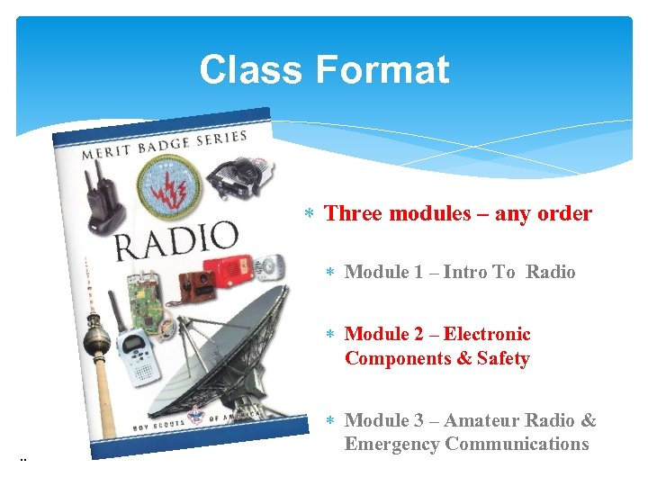 Class Format Three modules – any order Module 1 – Intro To Radio Module