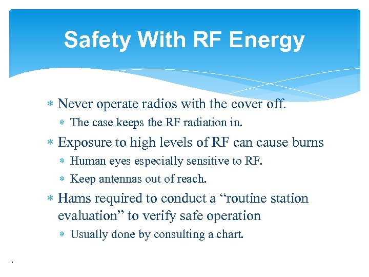 Safety With RF Energy Never operate radios with the cover off. The case keeps