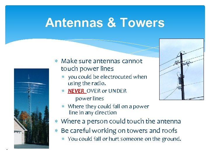 Antennas & Towers Make sure antennas cannot touch power lines you could be electrocuted