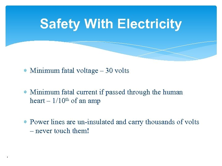 Safety With Electricity Minimum fatal voltage – 30 volts Minimum fatal current if passed