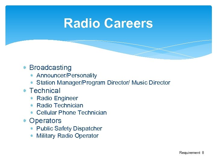 Radio Careers Broadcasting Announcer/Personality Station Manager/Program Director/ Music Director Technical Radio Engineer Radio Technician