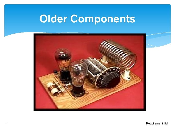 Older Components . . Requirement 5 d