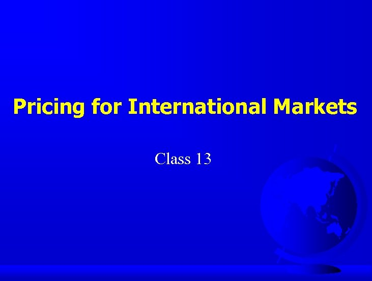 Pricing for International Markets Class 13