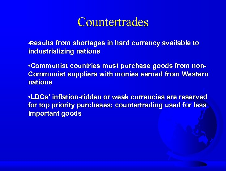 Countertrades • Results from shortages in hard currency available to industrializing nations • Communist