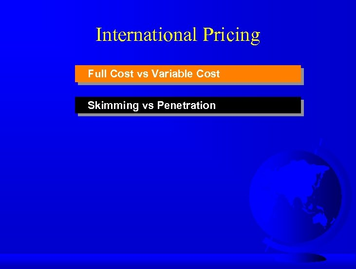 International Pricing Full Cost vs Variable Cost Skimming vs Penetration