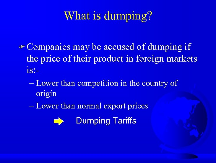 What is dumping? F Companies may be accused of dumping if the price of
