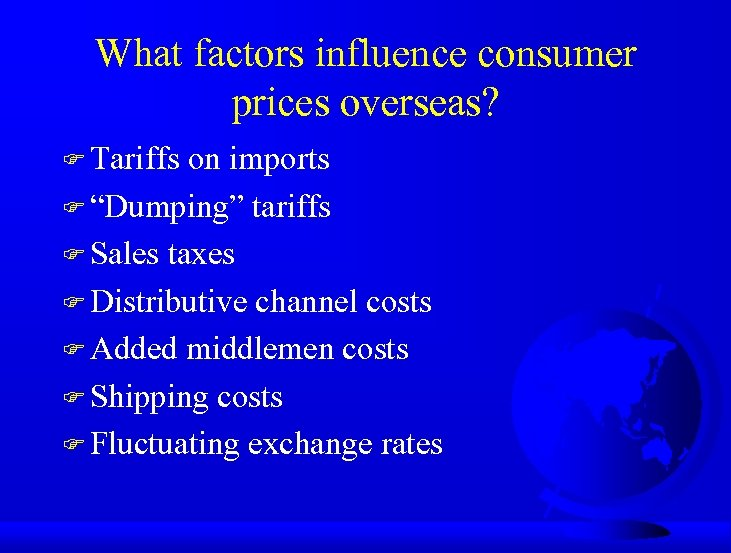 """What factors influence consumer prices overseas? F Tariffs on imports F """"Dumping"""" tariffs F"""