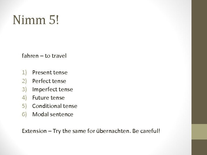 Nimm 5! fahren – to travel 1) 2) 3) 4) 5) 6) Present tense