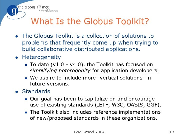 What Is the Globus Toolkit? l l The Globus Toolkit is a collection of