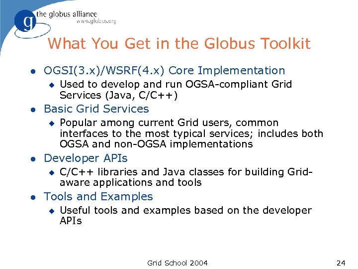 What You Get in the Globus Toolkit l OGSI(3. x)/WSRF(4. x) Core Implementation u