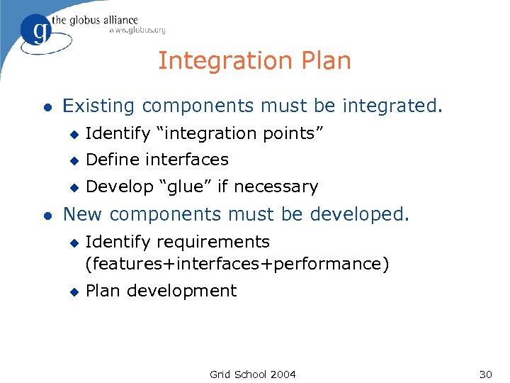 Integration Plan l Existing components must be integrated. u u Define interfaces u l