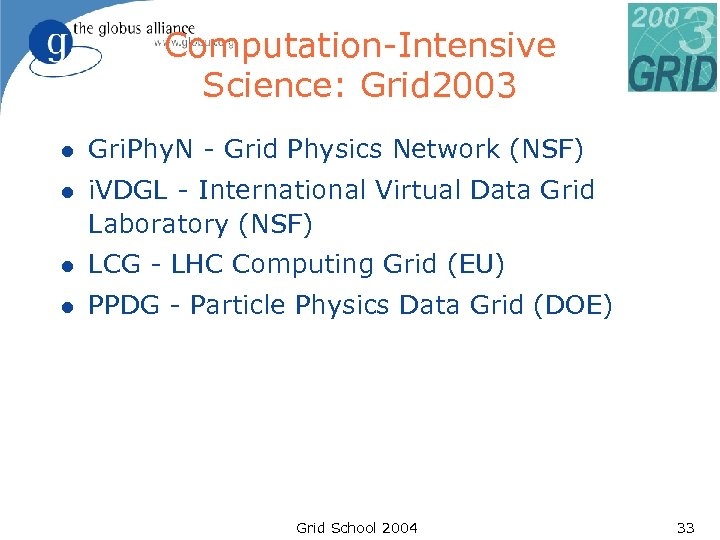 Computation-Intensive Science: Grid 2003 l Gri. Phy. N - Grid Physics Network (NSF) l