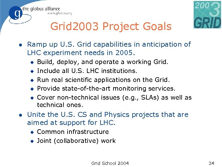 Grid 2003 Project Goals l Ramp up U. S. Grid capabilities in anticipation of