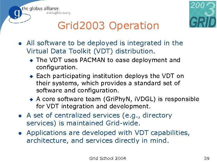 Grid 2003 Operation l All software to be deployed is integrated in the Virtual