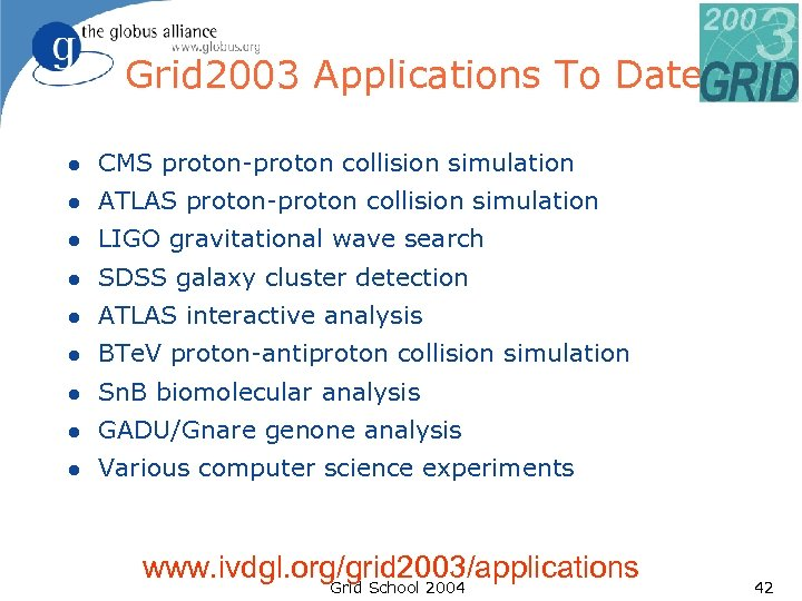 Grid 2003 Applications To Date l CMS proton-proton collision simulation l ATLAS proton-proton collision