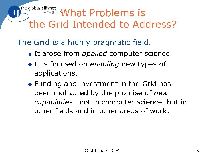 What Problems is the Grid Intended to Address? The Grid is a highly pragmatic