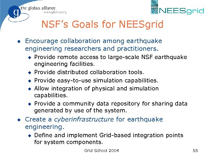 NSF's Goals for NEESgrid l Encourage collaboration among earthquake engineering researchers and practitioners. u